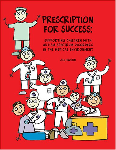 Prescription for Success: Supporting Children with Autism Spectrum Disorders in the Medical Environment [With CDROM] 9781931282956