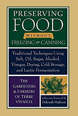 Preserving Food Without Freezing or Canning: Old World Techniques and Recipes