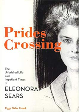 Prides Crossing: The Unbridled Life and Impatient Times of Eleonora Sears 9781933212999