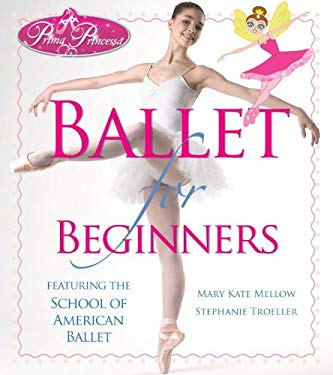 Prima Princessa Ballet for Beginners: Featuring the School of American Ballet 9781936140015