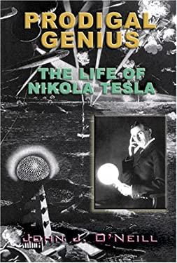 Prodigal Genius: The Life of Nikola Tesla 9781931882859