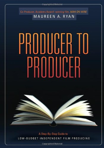 Producer to Producer: A Step-By-Step Guide to Low Budgets Independent Film Producing 9781932907759