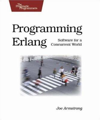 Programming Erlang: Software for a Concurrent World 9781934356005
