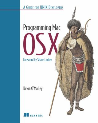 Programming Mac OS X: A Guide for Unix Developers 9781930110854