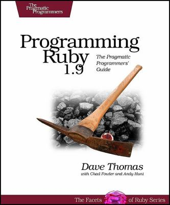 Programming Ruby 1.9: The Pragmatic Programmers' Guide 9781934356081