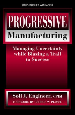Progressive Manufacturing: Managing Uncertainty While Blazing a Trail to Success 9781932159295