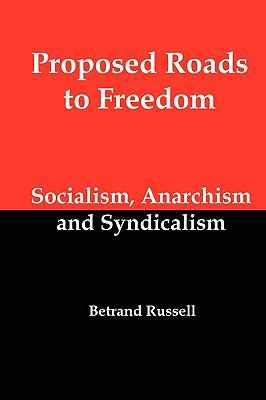 Proposed Roads to Freedom; Socialism, Anarchism and Syndicalism 9781934941744