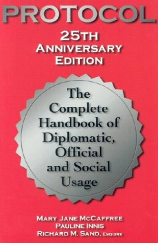 Protocol: The Complete Handbook of Diplomatic, Official & Social Usage 9781930754188