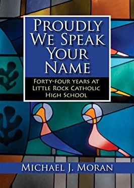 Proudly We Speak Your Name: Forty-Four Years at Little Rock Catholic High School 9781935106074