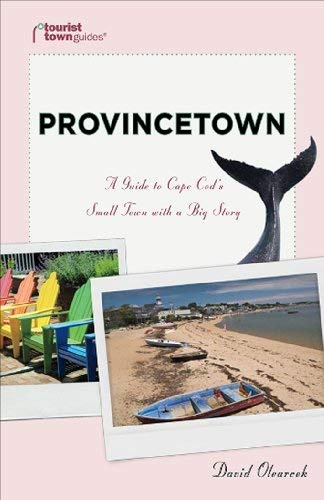 Provincetown: A Guide to Cape Cod's Small Town with a Big Story 9781935455073