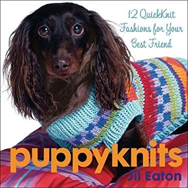 Puppyknits: 12 Quickknit Fashions for Your Best Friend 9781933308067