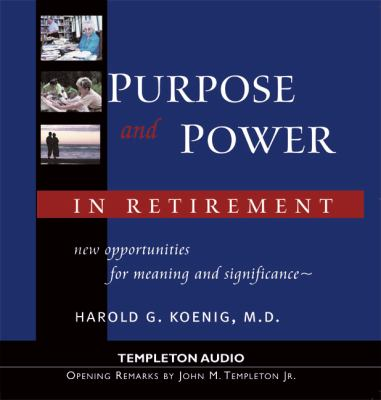 Purpose & Power in Retirement: New Opportunities for Meaning and Purpose 9781932031874