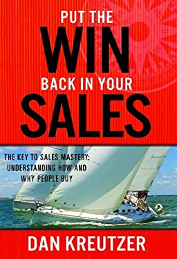 Put the Win Back in Your Sales: The Key to Sales Mastery: Understanding How and Why People Buy 9781935391340