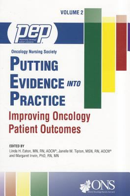 Putting Evidence Into Practice, Volume 2: Improving Oncology Patient Outcomes 9781935864042