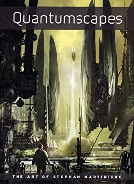 Quantumscapes: The Art of Stephan Martiniere 9781933492513