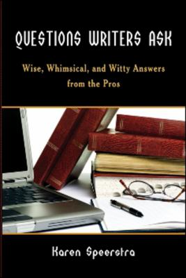 Questions Writers Ask: Wise, Whimsical, and Witty Answers from the Pros 9781934759325