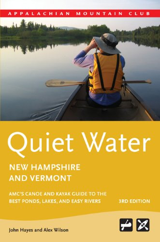 Quiet Water New Hampshire and Vermont: AMC's Canoe and Kayak Guide to the Best Ponds, Lakes, and Easy Rivers 9781934028353
