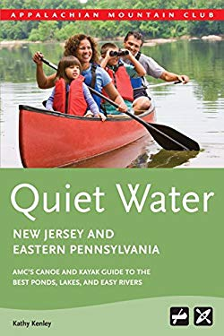 Quiet Water New Jersey and Eastern Pennsylvania: AMC's Canoe and Kayak Guide to the Best Ponds, Lakes, and Easy Rivers 9781934028346
