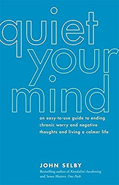 Quiet Your Mind: An Easy-To-Use Guide to Ending Chronic Worry and Negative Thoughts and Living a Calmer Life 9781930722316