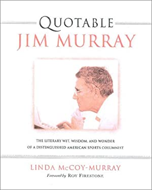 Quotable Jim Murray: The Literary Wit, Wisdom, and Wonder of a Distinguished American Sports Columnist 9781931249201