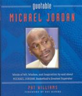 Quotable Michael Jordan: Words of Wit, Wisdom, and Inspiration by and about Michael Jordan, Basketball's Greatest Superstar 9781931249300