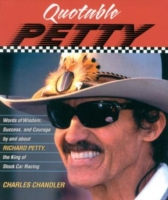 Quotable Petty: Words of Wisdom, Success, and Courage, by and about Richard Petty, the King of Stock-Car Racing 9781931249157