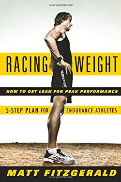 Racing Weight: How to Get Lean for Peak Performance 9781934030516