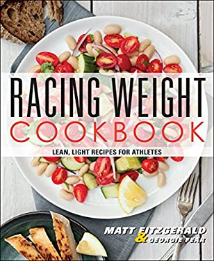 Racing Weight Cookbook: Lean, Light Recipes for Athletes 9781937715151