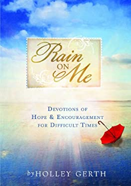 Rain on Me: Devotions of Hope & Encouragement for Difficult Times 9781934770498