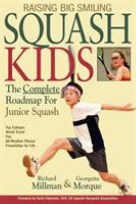 Raising Big Smiling Squash Kids: The Complete Roadmap for Junior Squash 9781932421439