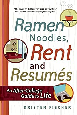 Ramen Noodles, Rent and Resumes: An After-College Guide to Life 9781932662252