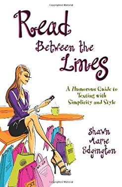Read Between the Lines: A Humorous Guide to Texting with Simplicity and Style 9781934812532
