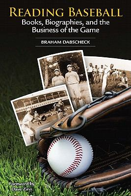 Reading Baseball: Books, Biographies, and the Business of the Game 9781935412243