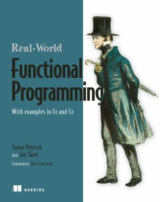 Real-World Functional Programming: With Examples in F# and C# [With Free eBook Download] 9781933988924