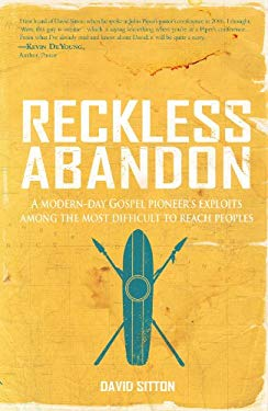 Reckless Abandon: A Modern-Day Gospel Pioneer's Exploits Among the Most Difficult to Reach Peoples 9781935507444