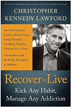 Recover to Live: Kick Any Habit, Manage Any Addiction: Your Self-Treatment Guide to Alcohol, Drugs, Eating Disorders, Gambling, Hoardin 9781936661961