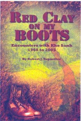 Red Clay on My Boots: Encounters with Khe Sanh, 1968 to 2005 9781933794051