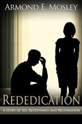 Rededication: A Story of Sex, Repentance and Restoration
