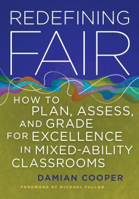 Redefining Fair: How to Plan, Assess, and Grade for Excellence in Mixed-Ability Classrooms 9781935542155