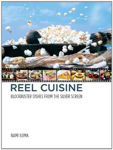 Reel Cuisine: Blockbuster Dishes from the Silver Screen 9781935654261