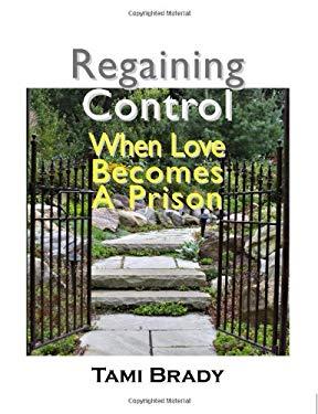 Regaining Control: When Love Becomes a Prison 9781932690125