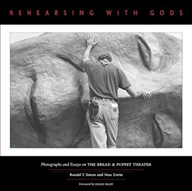 Rehearsing with Gods: Photographs and Essays on the Bread & Puppet Theater 9781931498197