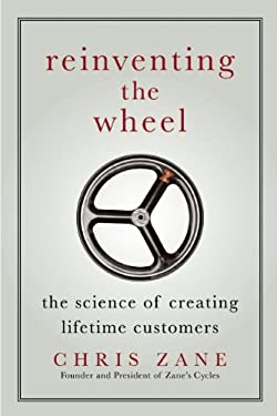 Reinventing the Wheel: The Science of Creating Lifetime Customers 9781935618157