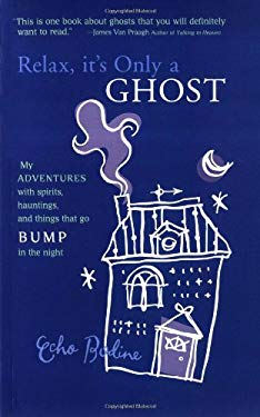 Relax, It's Only a Ghost!: My Adventures with Spirits, Hauntings, and Things That Go Bump in the Night 9781931412711