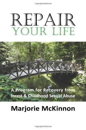 Repair Your Life: A Program for Recovery from Incest & Childhood Sexual Abuse 9781932690521
