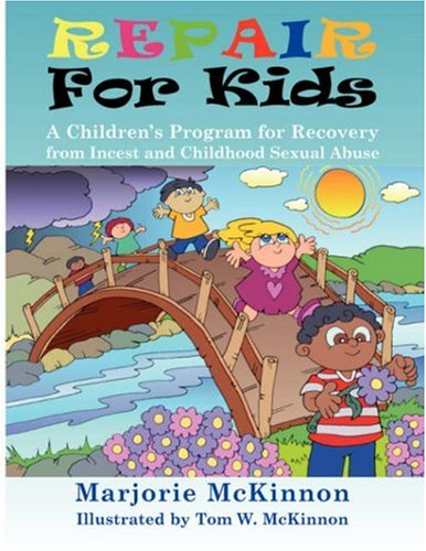 Repair for Kids: A Children's Program for Recovery from Incest and Childhood Sexual Abuse 9781932690576