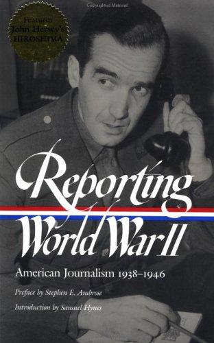 Reporting World War II: American Journalism 1938-1946 9781931082051