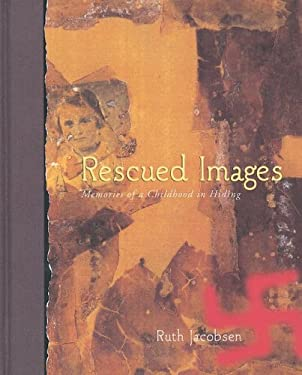Rescued Images: Memories of a Childhood in Hiding 9781931414005