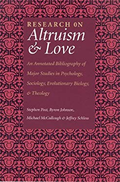 Research on Altruism & Love: An Annotated Bibliography of Major Studies in Psychology, Sociology, Evolutionary Biology, and Theology 9781932031324