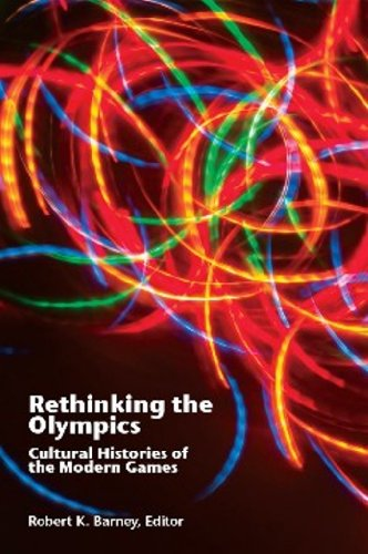 Rethinking the Olympics: Cultural Histories of the Modern Games 9781935412052